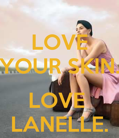 Poster: LOVE YOUR SKIN.  LOVE  LANELLE.