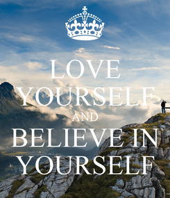 Poster: LOVE YOURSELF AND BELIEVE IN YOURSELF