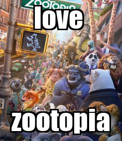 Poster: love  zootopia
