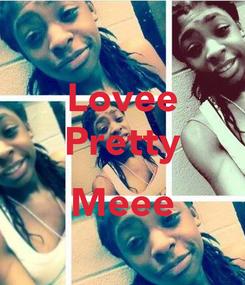 Poster: Lovee Pretty  Meee