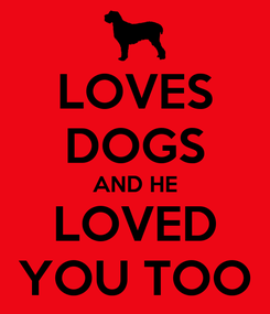 Poster: LOVES DOGS AND HE LOVED YOU TOO