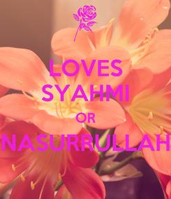 Poster: LOVES SYAHMI OR NASURRULLAH