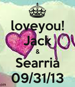 Poster: loveyou! Jack & Searria 09/31/13