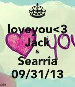Poster: loveyou<3 Jack & Searria 09/31/13