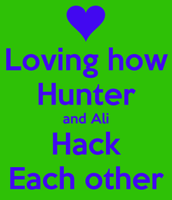 Poster: Loving how Hunter and Ali Hack Each other