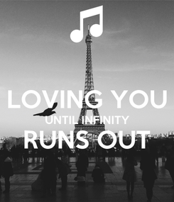 Poster:  LOVING YOU UNTIL INFINITY RUNS OUT