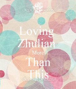 Poster: Loving  Zhulian  More Than This