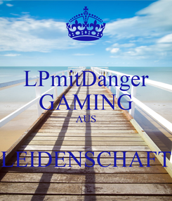 Poster: LPmitDanger GAMING AUS  LEIDENSCHAFT