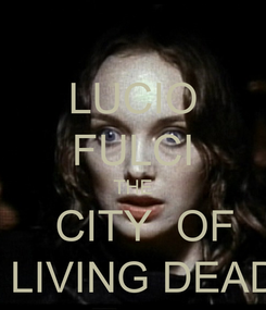 Poster: LUCIO FULCI THE   CITY  OF   LIVING DEAD