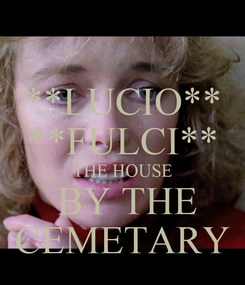 Poster: **LUCIO** **FULCI** THE HOUSE  BY THE CEMETARY