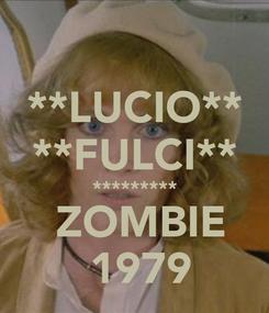 Poster: **LUCIO** **FULCI**  *********   ZOMBIE  1979