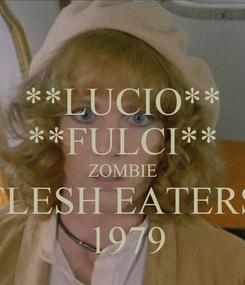 Poster: **LUCIO** **FULCI** ZOMBIE FLESH EATERS  1979