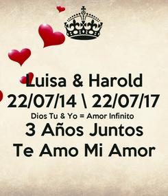 Poster: Luisa & Harold 22/07/14 \ 22/07/17 Dios Tu & Yo = Amor Infinito 3 Años Juntos Te Amo Mi Amor