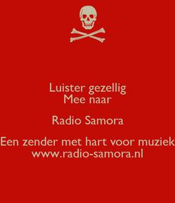 Poster: Luister gezellig Mee naar Radio Samora Een zender met hart voor muziek www.radio-samora.nl