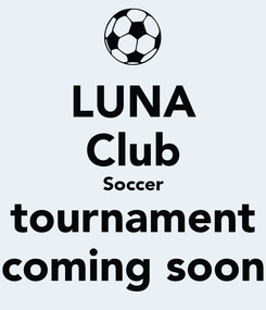 Poster: LUNA Club Soccer tournament coming soon