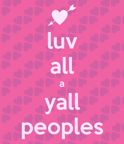 Poster: luv all a yall peoples