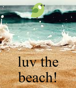 Poster:    luv the beach!