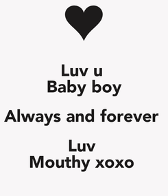 Poster: Luv u  Baby boy Always and forever  Luv  Mouthy xoxo