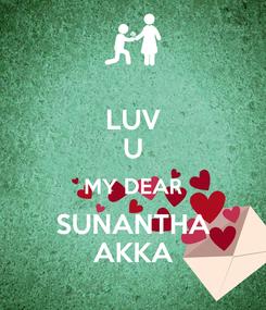 Poster: LUV U MY DEAR SUNANTHA AKKA