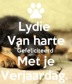 Poster: Lydie  Van harte Gefeliciteerd  Met je Verjaardag.