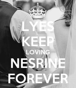 Poster: LYES KEEP LOVING NESRINE FOREVER