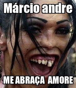 Poster: Márcio andre ME ABRAÇA  AMORE
