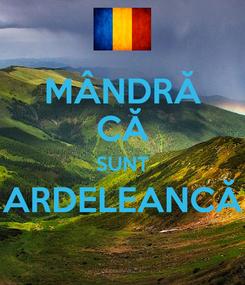 Poster: MÂNDRĂ CĂ SUNT ARDELEANCĂ