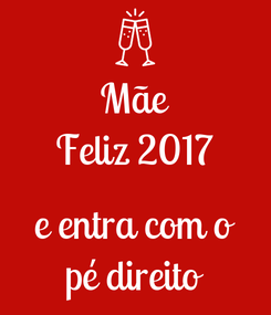 Poster: Mãe Feliz 2017  e entra com o pé direito