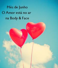 Poster: Mês de Junho O Amor está no ar   na Body & Face