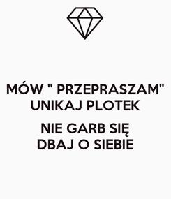 """Poster: MÓW """" PRZEPRASZAM"""" UNIKAJ PLOTEK  NIE GARB SIĘ DBAJ O SIEBIE"""