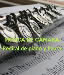 Poster:   MÚSICA DE CÁMARA  Recital de piano y flauta