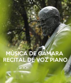 Poster:    MÚSICA DE CÁMARA  RECITAL DE VOZ PIANO