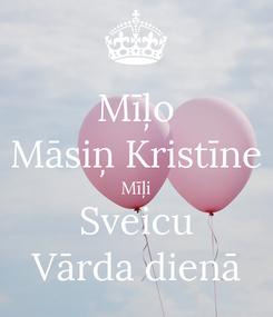 Poster: Mīļo Māsiņ Kristīne Mīļi Sveicu Vārda dienā