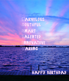 Poster: M-arvelous  Y-outhful S-mart T-alented I-nnovative  C-aring          happy birthday