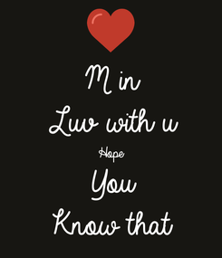 Poster: M in Luv with u Hope  You Know that