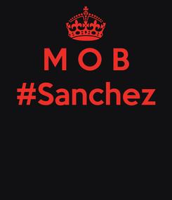 Poster: M O B #Sanchez