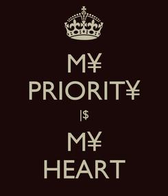 Poster: M¥ PRIORIT¥ |$ M¥ HEART