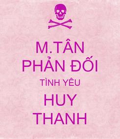 Poster: M.TÂN PHẢN ĐỐI TÌNH YÊU HUY THANH