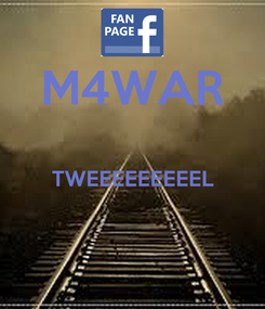 Poster: M4WAR  TWEEEEEEEEEL