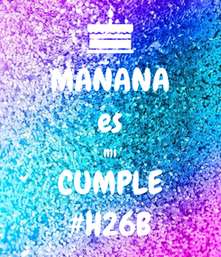 Poster: MAÑANA es mi CUMPLE #H26B