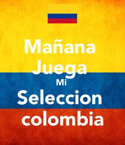 Poster: Mañana  Juega  Mi  Seleccion  colombia