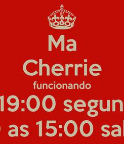 Poster: Ma Cherrie funcionando 09:00 as 19:00 segunda a sexta 10:00 as 15:00 sabados