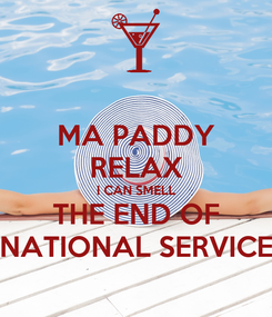 Poster: MA PADDY RELAX I CAN SMELL THE END OF NATIONAL SERVICE