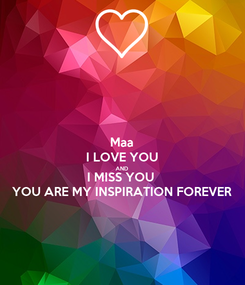 Poster: Maa I LOVE YOU AND I MISS YOU  YOU ARE MY INSPIRATION FOREVER