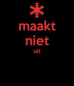 Poster: maakt niet uit