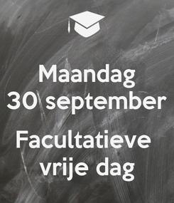Poster: Maandag 30 september  Facultatieve  vrije dag
