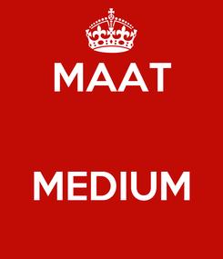 Poster: MAAT   MEDIUM