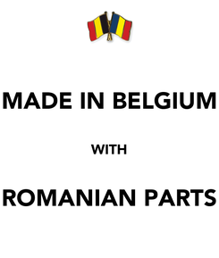 Poster: MADE IN BELGIUM  WITH  ROMANIAN PARTS