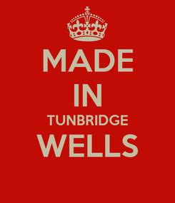 Poster: MADE IN TUNBRIDGE WELLS