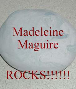 Poster: Madeleine Maguire   ROCKS!!!!!!